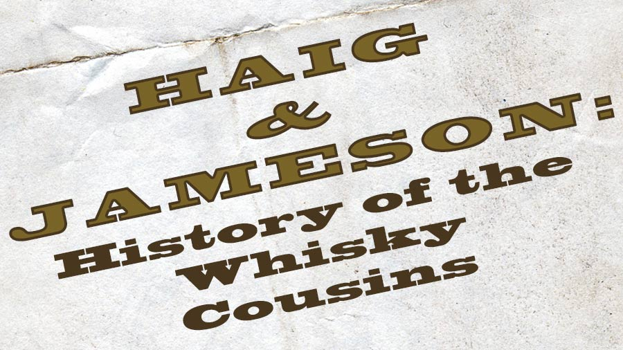 Haig Whisky & Jameson – History of the Whisky Cousins