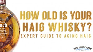 How old is your Haig Whisky